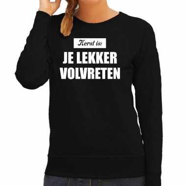Kerst is: je lekker volvreten kerst sweater / kerst carnavalskleding zwart voor dames